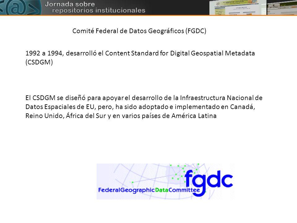 Comité Federal de Datos Geográficos (FGDC) 1992 a 1994, desarrolló el Content Standard for Digital Geospatial Metadata (CSDGM) El CSDGM se diseñó para