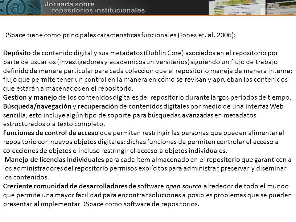 DSpace tiene como principales características funcionales (Jones et. al. 2006): Depósito de contenido digital y sus metadatos (Dublin Core) asociados