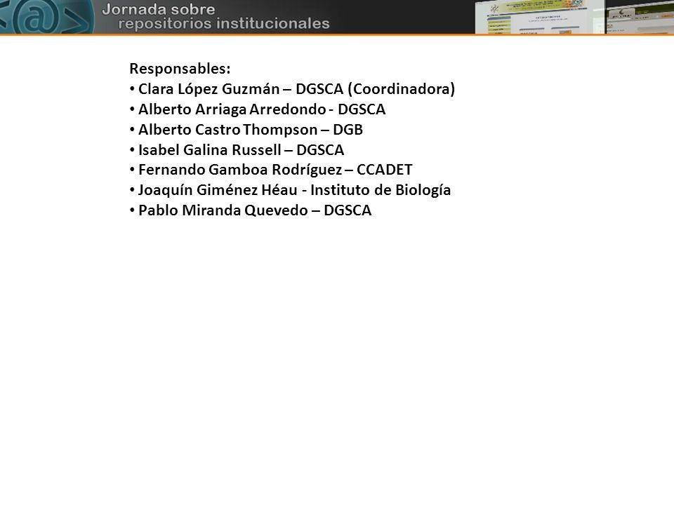 Responsables: Clara López Guzmán – DGSCA (Coordinadora) Alberto Arriaga Arredondo - DGSCA Alberto Castro Thompson – DGB Isabel Galina Russell – DGSCA