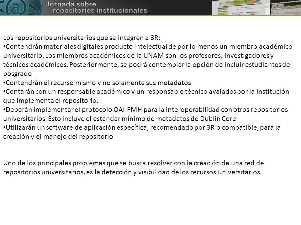 Los repositorios universitarios que se integren a 3R: Contendrán materiales digitales producto intelectual de por lo menos un miembro académico univer