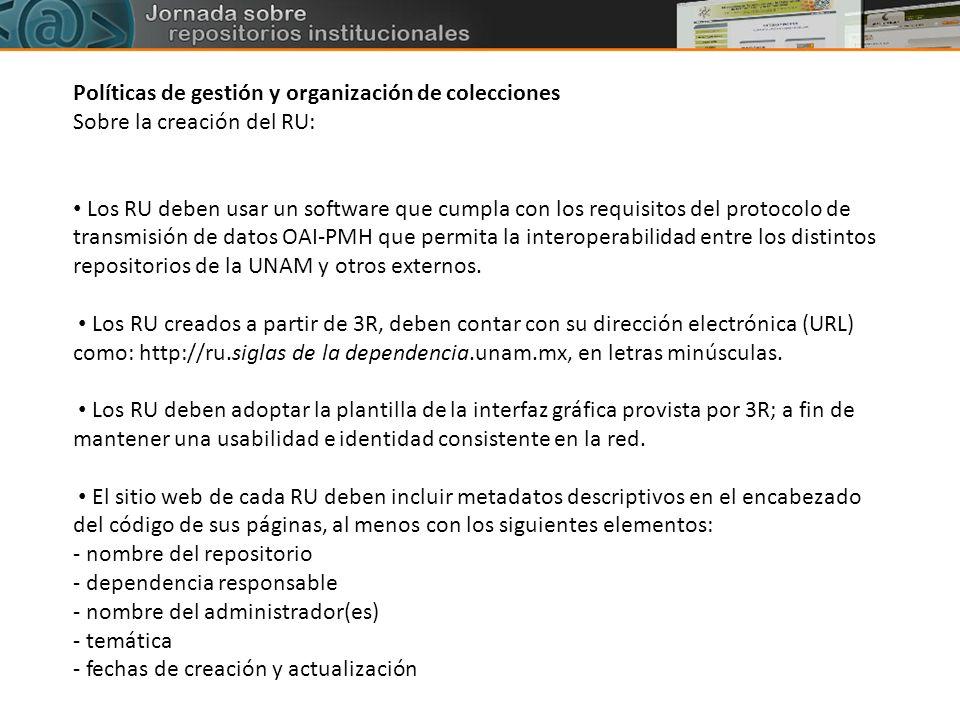 Políticas de gestión y organización de colecciones Sobre la creación del RU: Los RU deben usar un software que cumpla con los requisitos del protocolo
