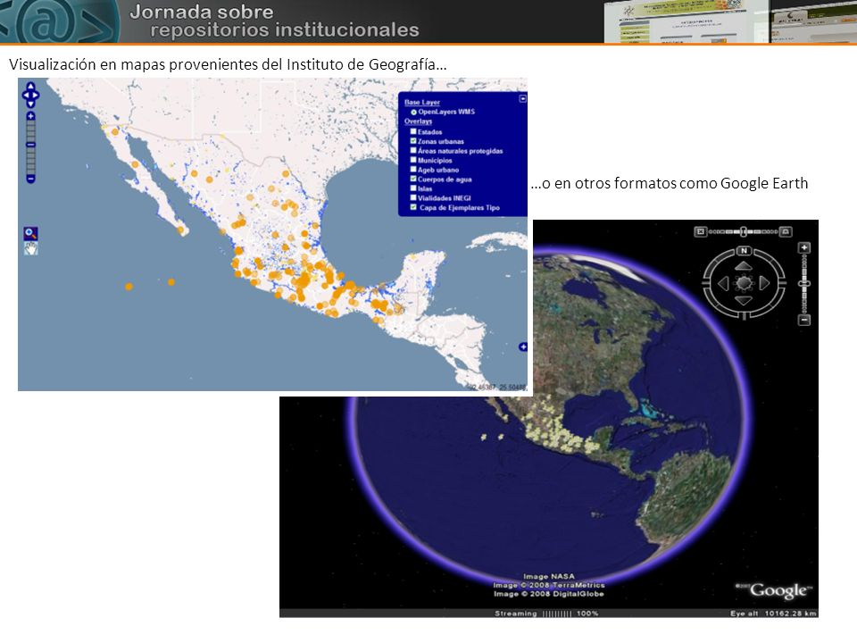 Visualización en mapas provenientes del Instituto de Geografía… …o en otros formatos como Google Earth