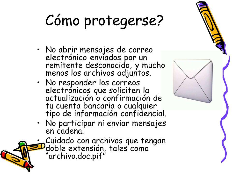 Cómo protegerse? No abrir mensajes de correo electrónico enviados por un remitente desconocido, y mucho menos los archivos adjuntos. No responder los