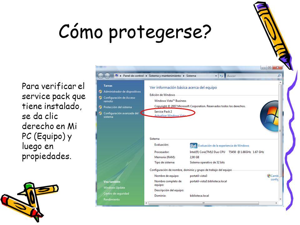 Cómo protegerse? Para verificar el service pack que tiene instalado, se da clic derecho en Mi PC (Equipo) y luego en propiedades.