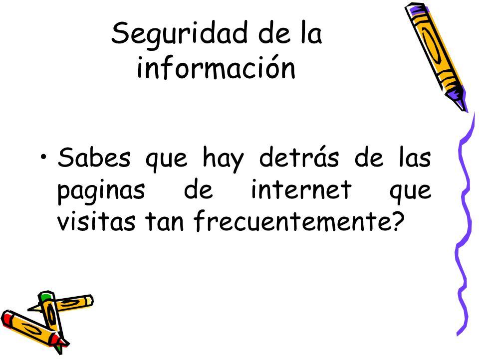 Seguridad de la información Sabes que hay detrás de las paginas de internet que visitas tan frecuentemente?