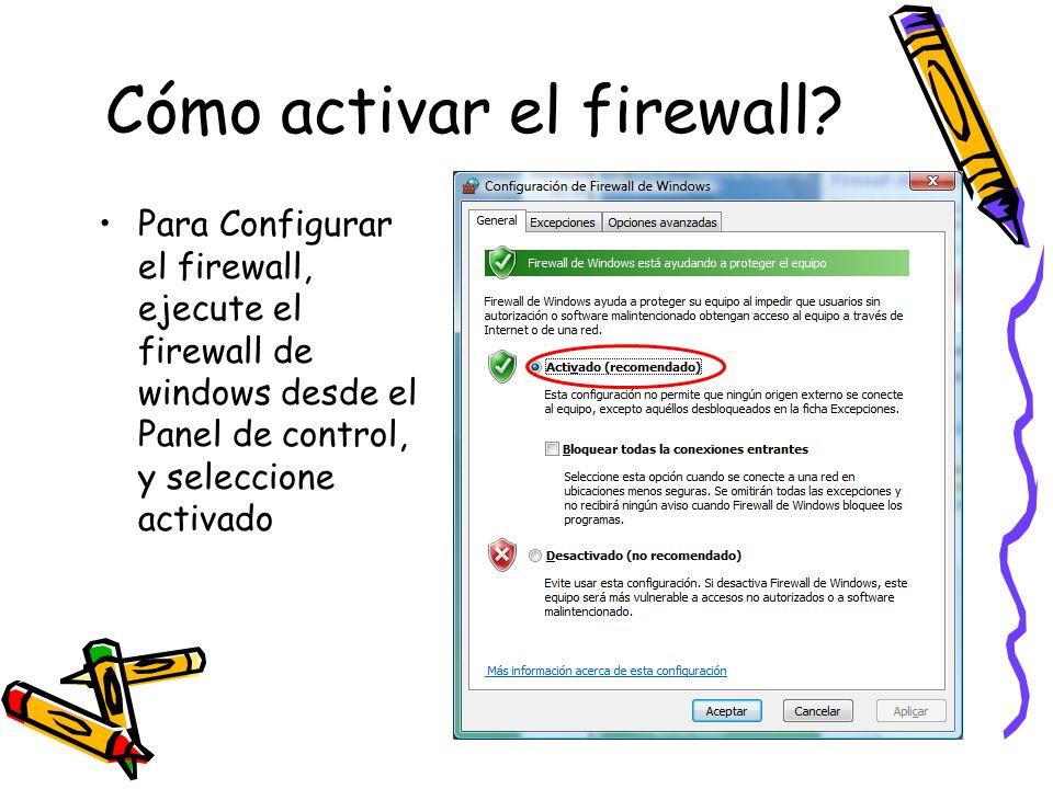 Cómo activar el firewall? Para Configurar el firewall, ejecute el firewall de windows desde el Panel de control, y seleccione activado