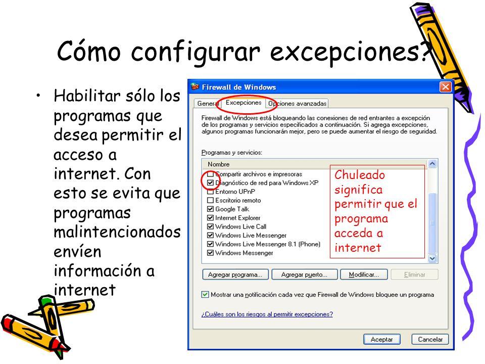 Cómo configurar excepciones? Habilitar sólo los programas que desea permitir el acceso a internet. Con esto se evita que programas malintencionados en