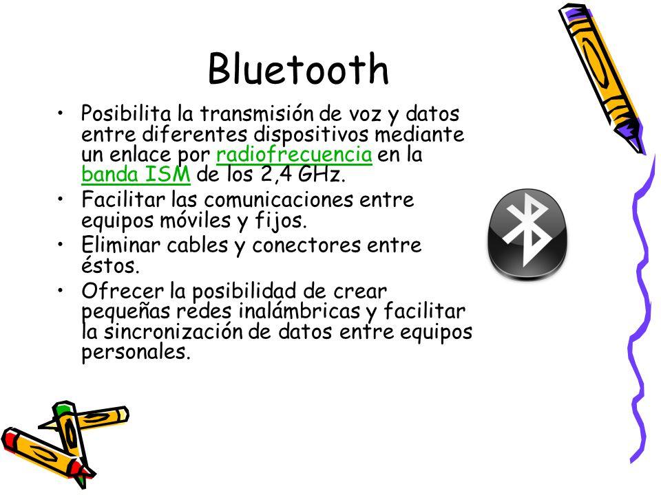 Bluetooth Posibilita la transmisión de voz y datos entre diferentes dispositivos mediante un enlace por radiofrecuencia en la banda ISM de los 2,4 GHz