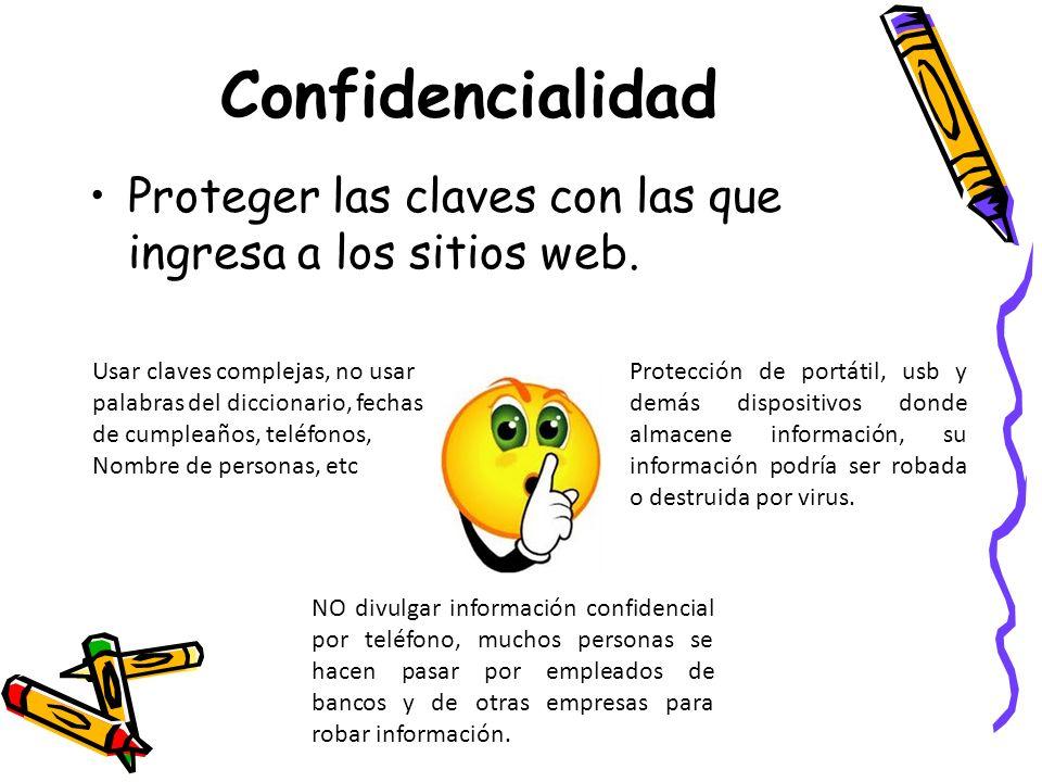 Confidencialidad Proteger las claves con las que ingresa a los sitios web. NO divulgar información confidencial por teléfono, muchos personas se hacen