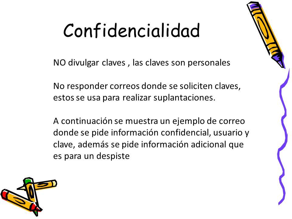 Confidencialidad NO divulgar claves, las claves son personales No responder correos donde se soliciten claves, estos se usa para realizar suplantacion