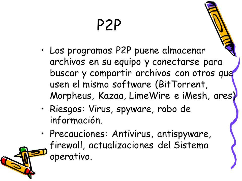 P2P Los programas P2P puene almacenar archivos en su equipo y conectarse para buscar y compartir archivos con otros que usen el mismo software (BitTor