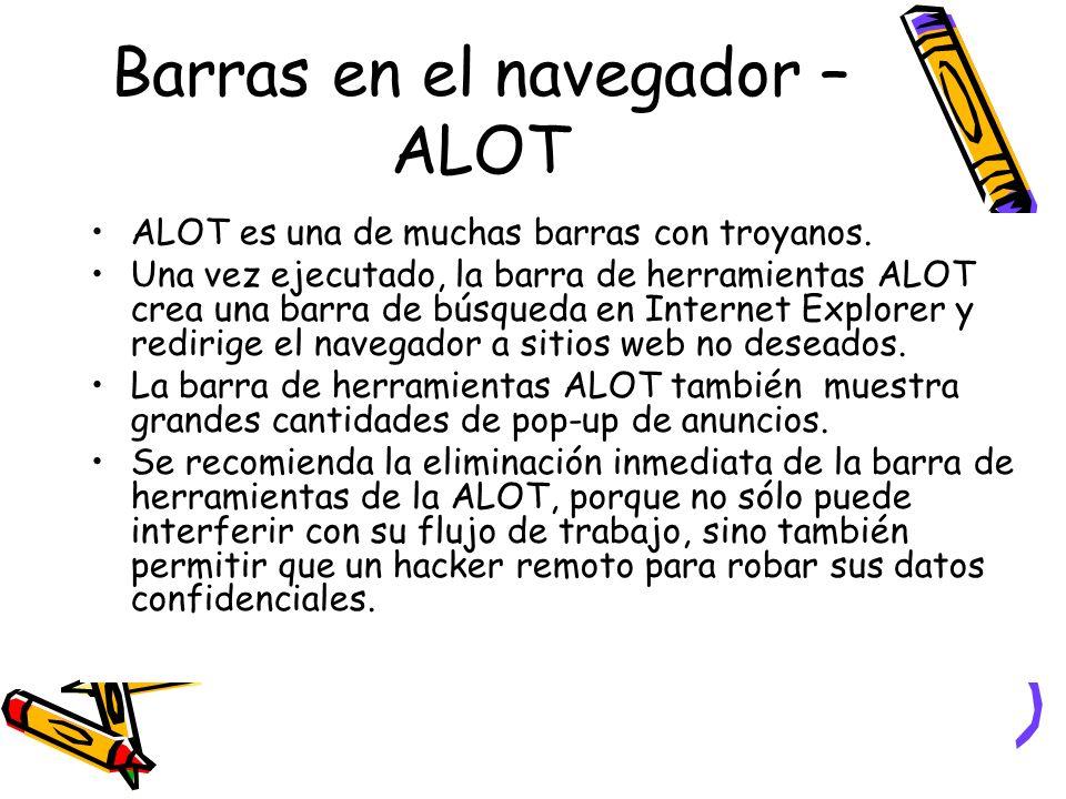 Barras en el navegador – ALOT ALOT es una de muchas barras con troyanos. Una vez ejecutado, la barra de herramientas ALOT crea una barra de búsqueda e
