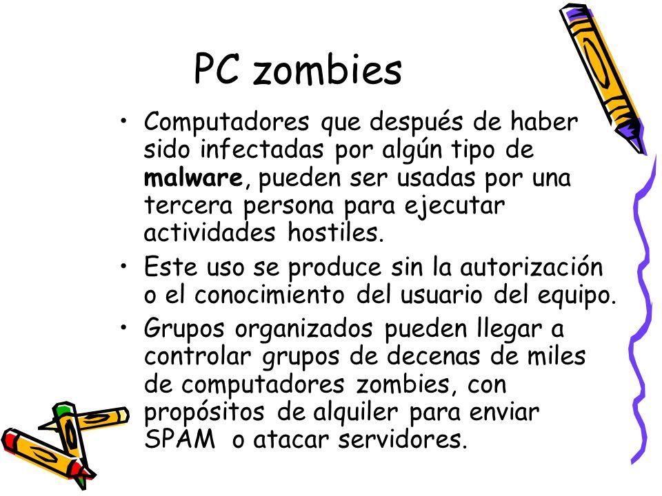 PC zombies Computadores que después de haber sido infectadas por algún tipo de malware, pueden ser usadas por una tercera persona para ejecutar activi