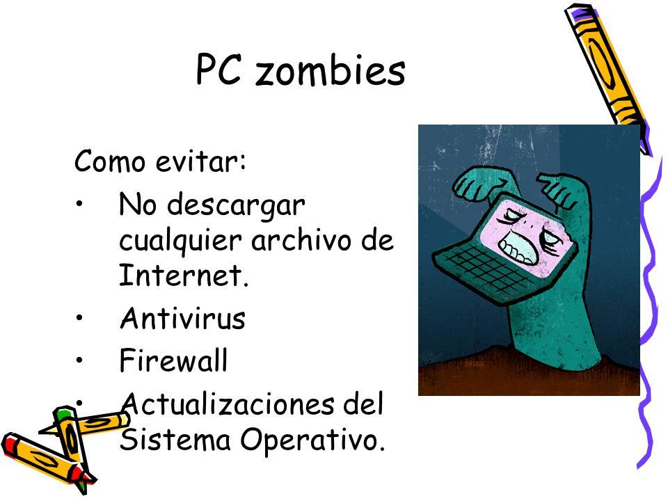 PC zombies Como evitar: No descargar cualquier archivo de Internet. Antivirus Firewall Actualizaciones del Sistema Operativo.