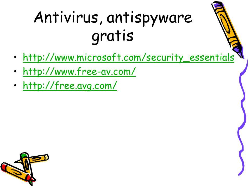 Antivirus, antispyware gratis http://www.microsoft.com/security_essentials http://www.free-av.com/ http://free.avg.com/