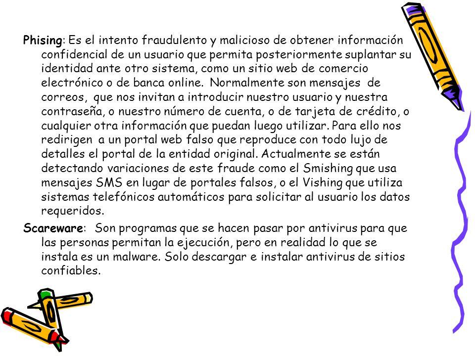 Phising: Es el intento fraudulento y malicioso de obtener información confidencial de un usuario que permita posteriormente suplantar su identidad ant