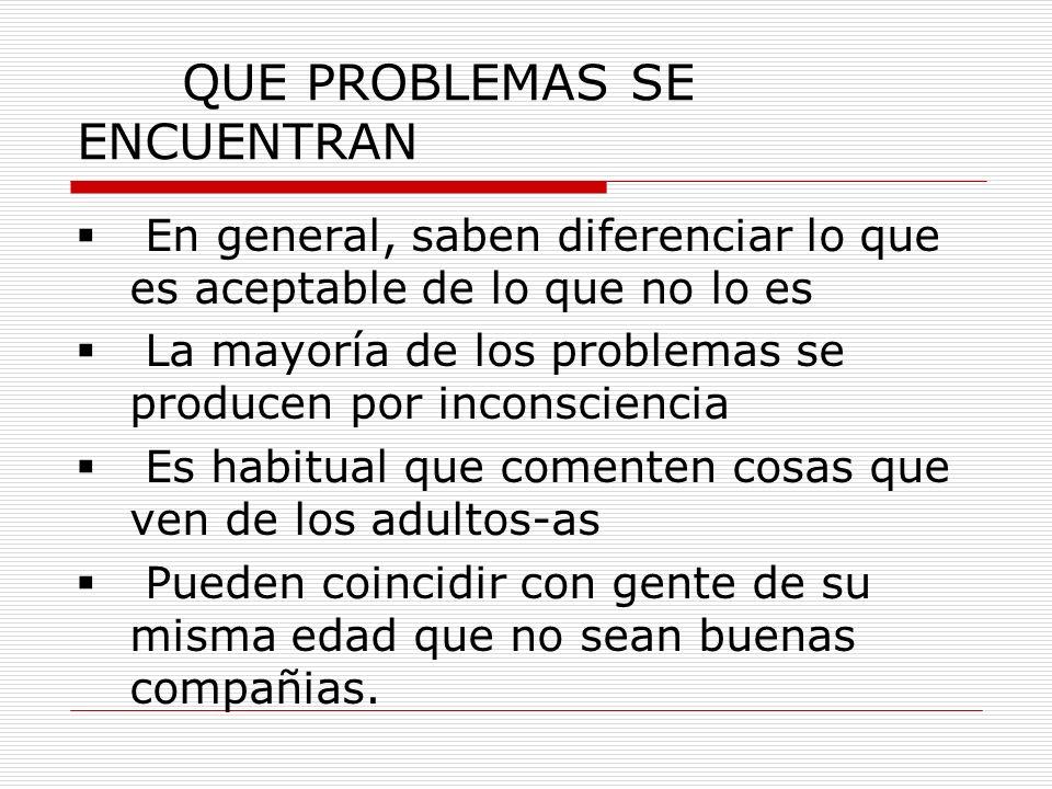 QUE PROBLEMAS SE ENCUENTRAN En general, saben diferenciar lo que es aceptable de lo que no lo es La mayoría de los problemas se producen por inconscie