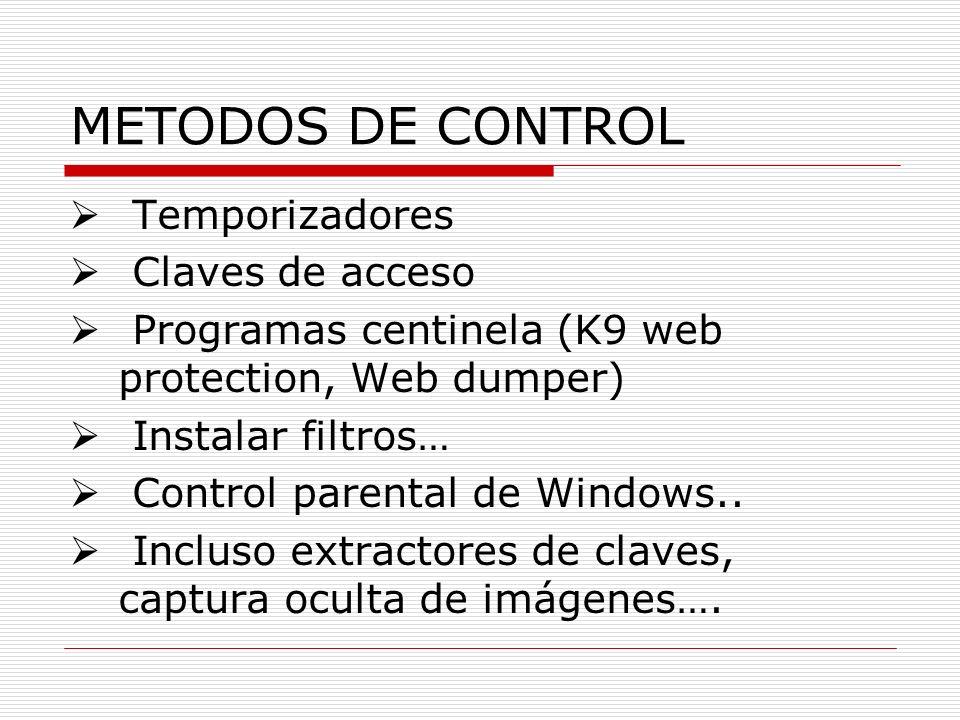 METODOS DE CONTROL Temporizadores Claves de acceso Programas centinela (K9 web protection, Web dumper) Instalar filtros… Control parental de Windows..