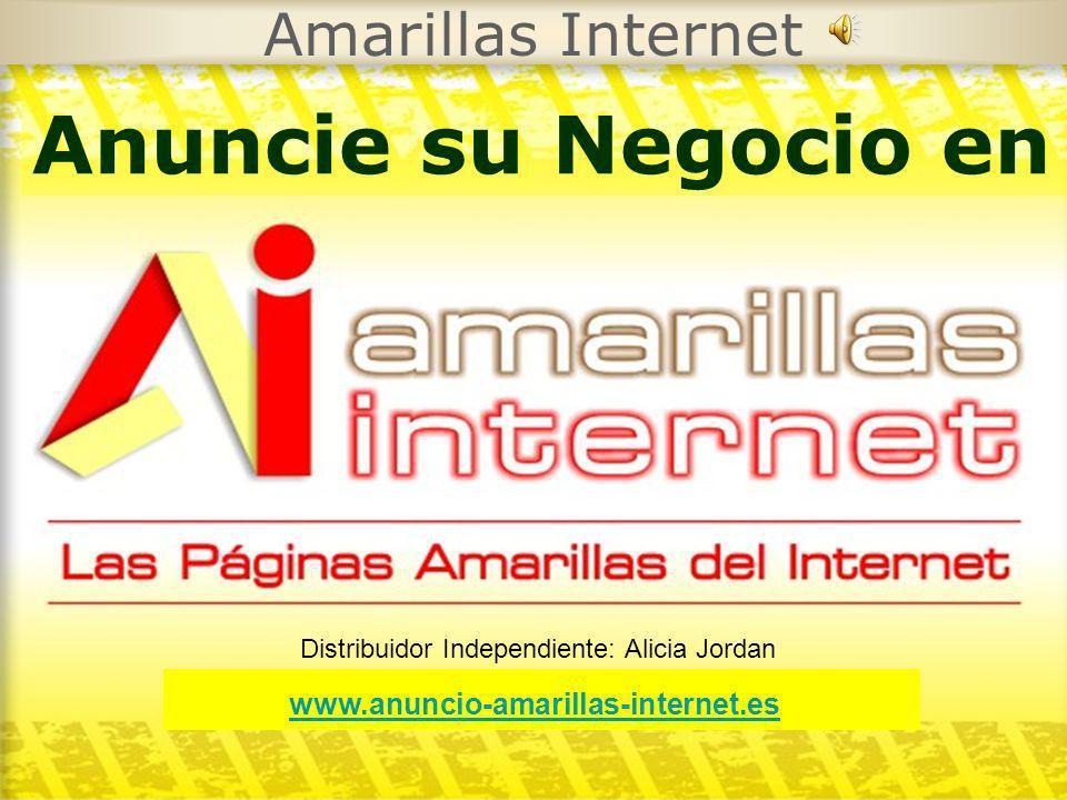 Amarillas Internet Anuncie su Negocio en www.anuncio-amarillas-internet.es Distribuidor Independiente: Alicia Jordan