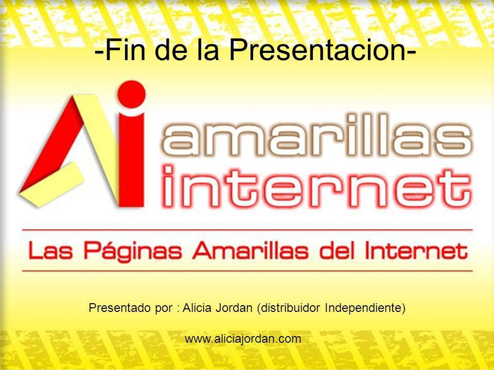 -Fin de la Presentacion- www.aliciajordan.com Presentado por : Alicia Jordan (distribuidor Independiente)
