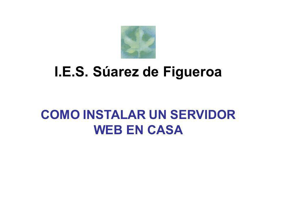 I.E.S. Súarez de Figueroa COMO INSTALAR UN SERVIDOR WEB EN CASA