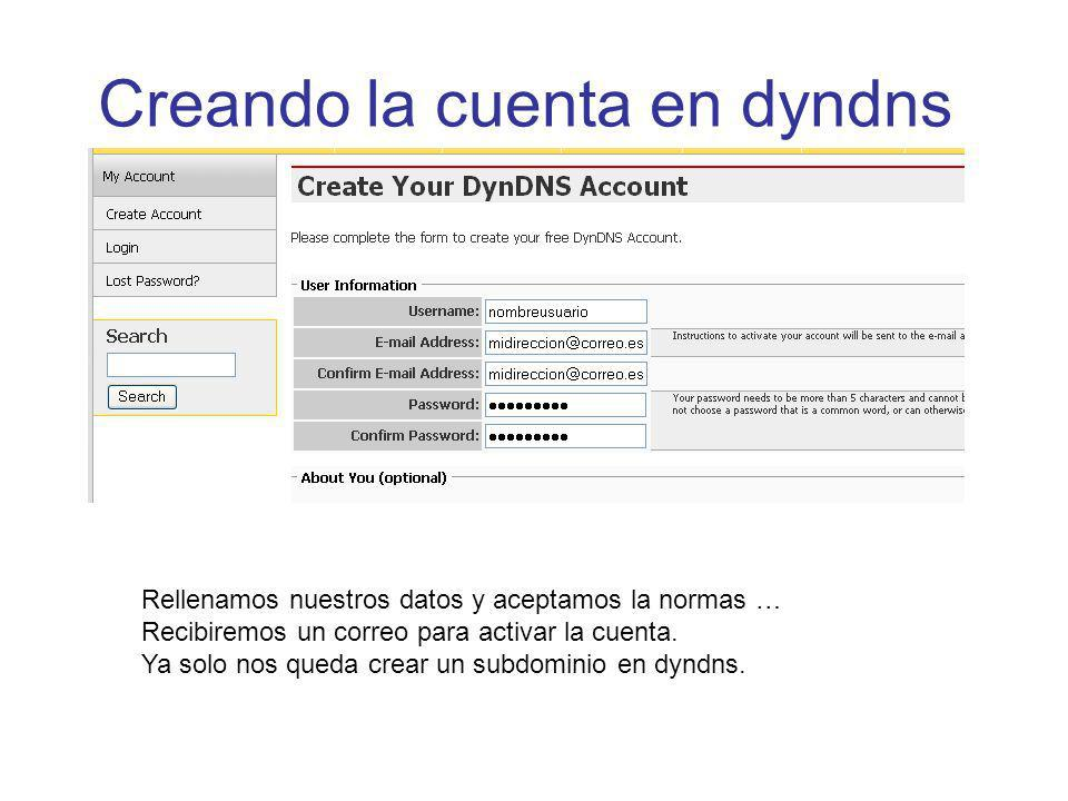 Creando la cuenta en dyndns Rellenamos nuestros datos y aceptamos la normas … Recibiremos un correo para activar la cuenta. Ya solo nos queda crear un