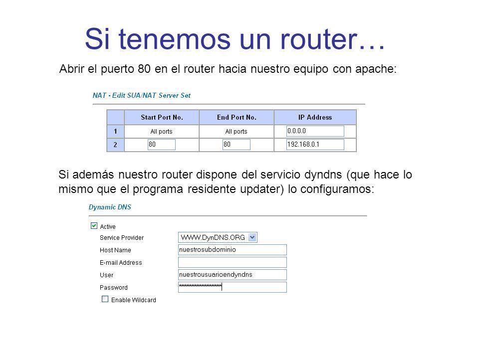 Si tenemos un router… Abrir el puerto 80 en el router hacia nuestro equipo con apache: Si además nuestro router dispone del servicio dyndns (que hace lo mismo que el programa residente updater) lo configuramos: