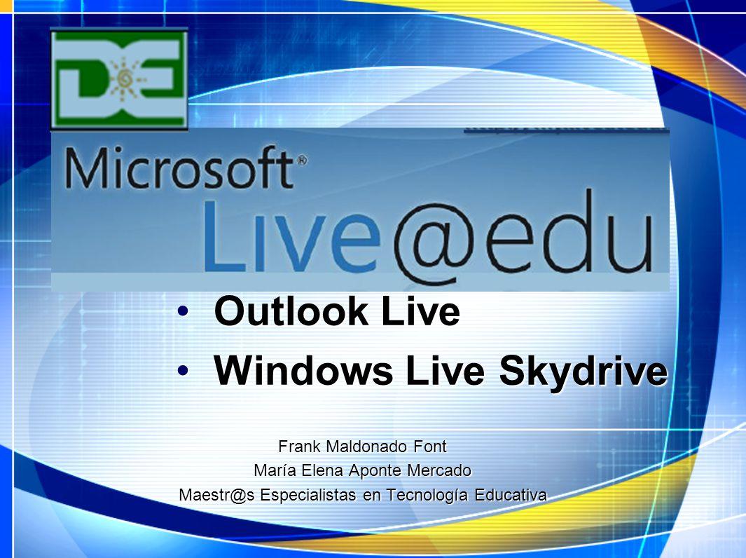 Outlook Live Outlook Live Windows Live Skydrive Windows Live Skydrive Frank Maldonado Font María Elena Aponte Mercado Maestr@s Especialistas en Tecnol