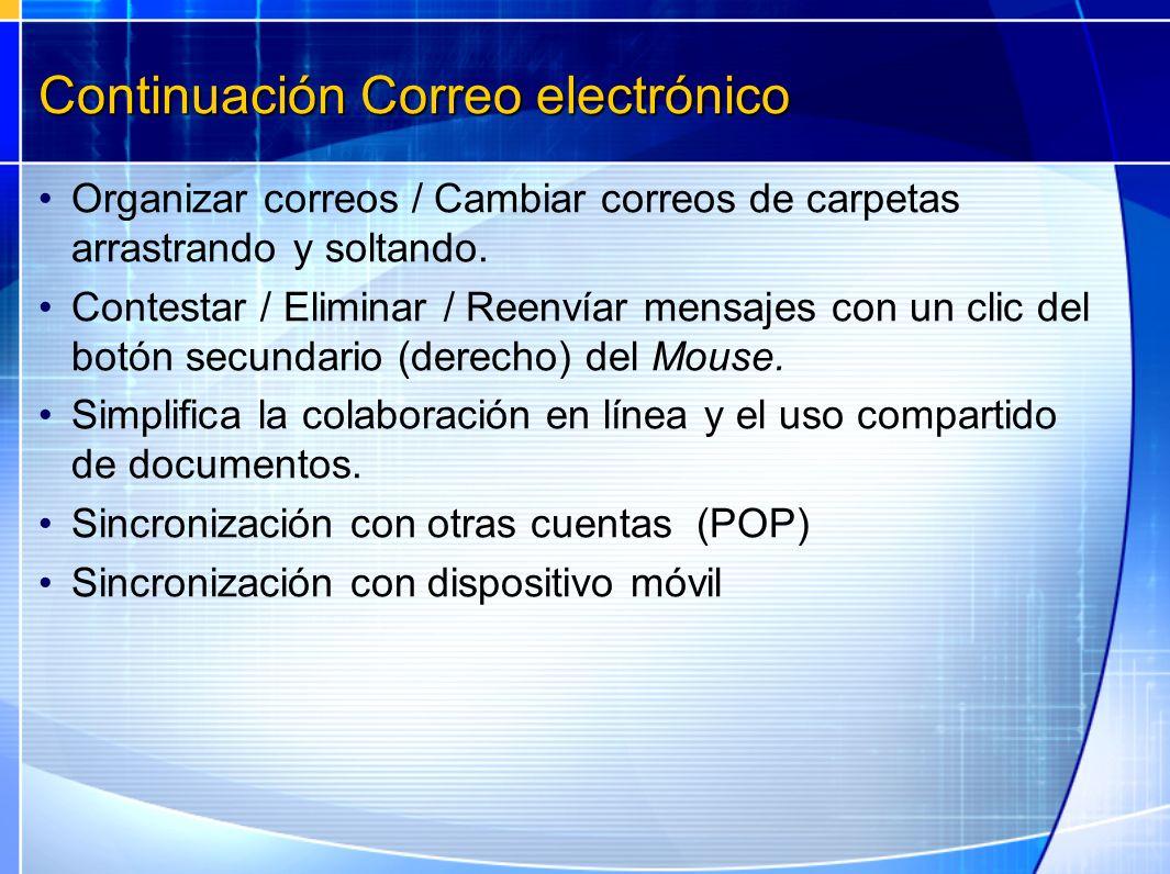Continuación Correo electrónico Organizar correos / Cambiar correos de carpetas arrastrando y soltando. Contestar / Eliminar / Reenvíar mensajes con u