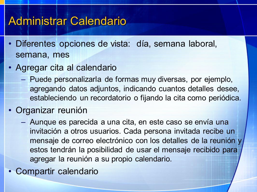 Administrar Calendario Diferentes opciones de vista: día, semana laboral, semana, mes Agregar cita al calendario –Puede personalizarla de formas muy d