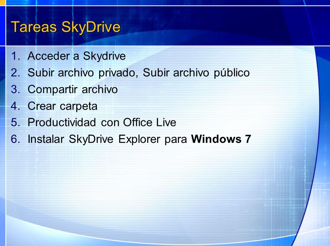 Tareas SkyDrive 1.Acceder a Skydrive 2.Subir archivo privado, Subir archivo público 3.Compartir archivo 4.Crear carpeta 5.Productividad con Office Liv