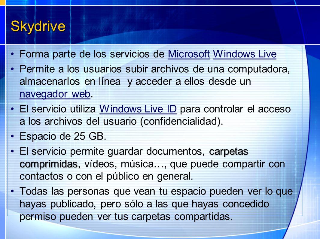 Skydrive Forma parte de los servicios de Microsoft Windows LiveMicrosoftWindows Live Permite a los usuarios subir archivos de una computadora, almacen