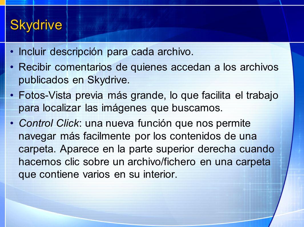 Skydrive Incluir descripción para cada archivo. Recibir comentarios de quienes accedan a los archivos publicados en Skydrive. Fotos-Vista previa más g