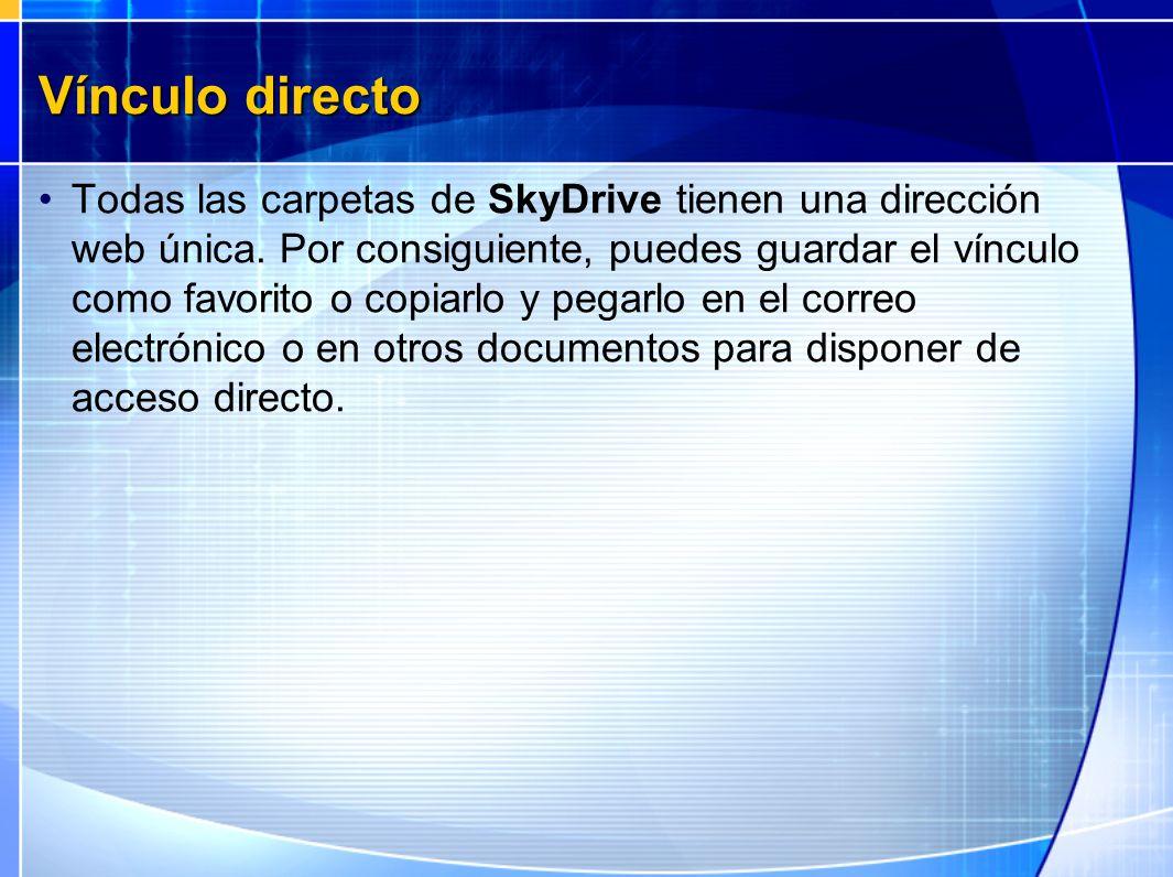 Vínculo directo Todas las carpetas de SkyDrive tienen una dirección web única. Por consiguiente, puedes guardar el vínculo como favorito o copiarlo y