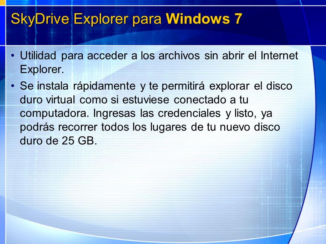 SkyDrive Explorer para Windows 7 Utilidad para acceder a los archivos sin abrir el Internet Explorer. Se instala rápidamente y te permitirá explorar e