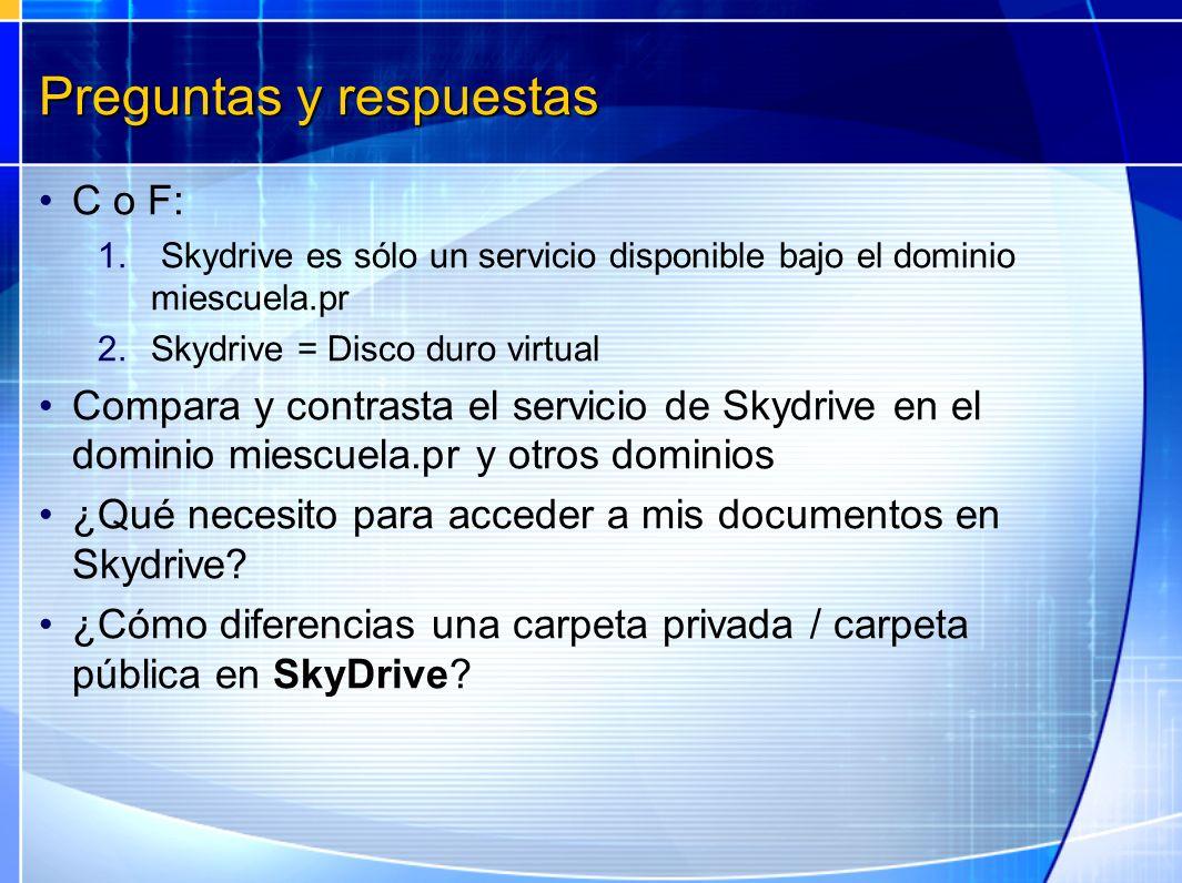 Preguntas y respuestas C o F: 1. Skydrive es sólo un servicio disponible bajo el dominio miescuela.pr 2.Skydrive = Disco duro virtual Compara y contra