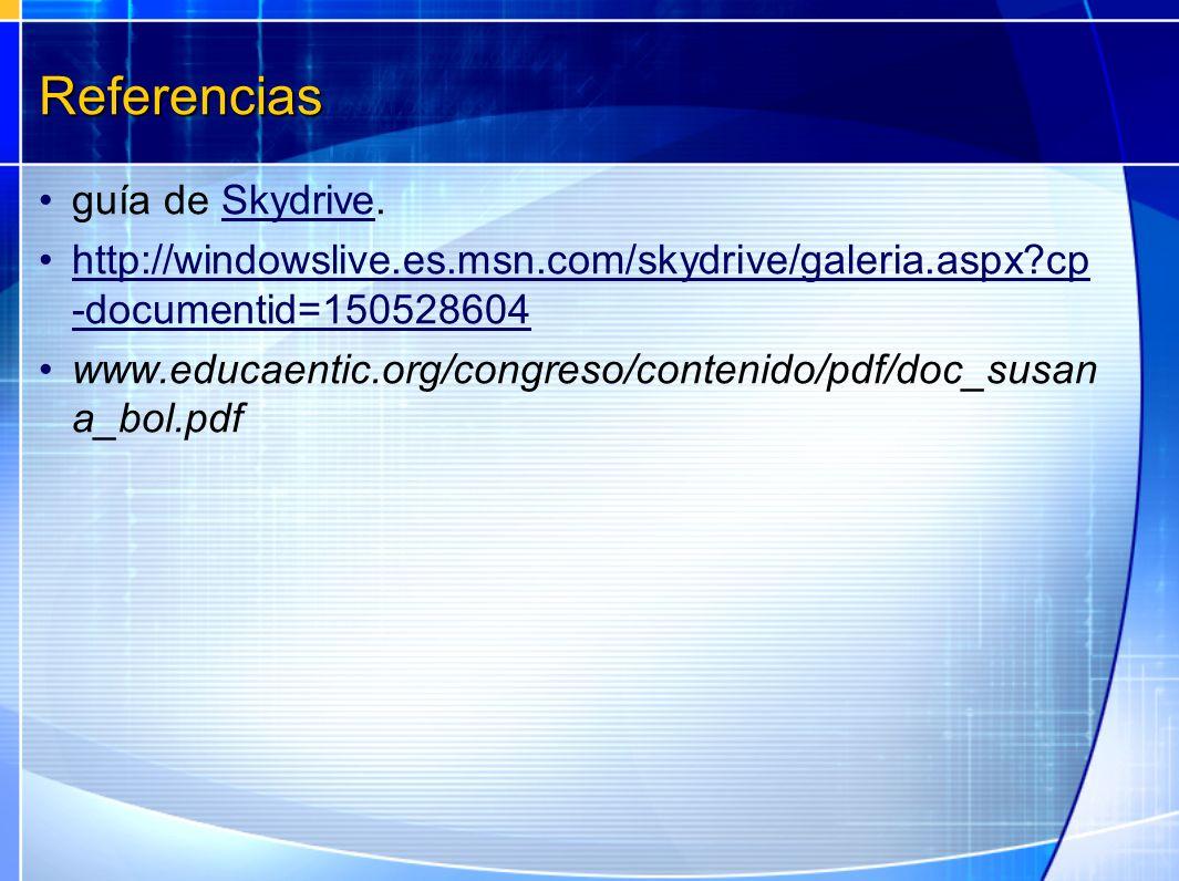 Referencias guía de Skydrive.Skydrive http://windowslive.es.msn.com/skydrive/galeria.aspx?cp -documentid=150528604http://windowslive.es.msn.com/skydri