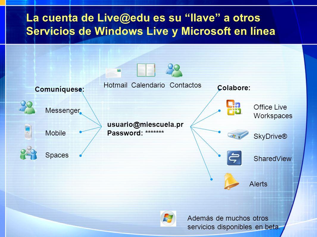 La cuenta de Live@edu es su llave a otros Servicios de Windows Live y Microsoft en línea Spaces Mobile Hotmail SkyDrive® Office Live Workspaces Shared