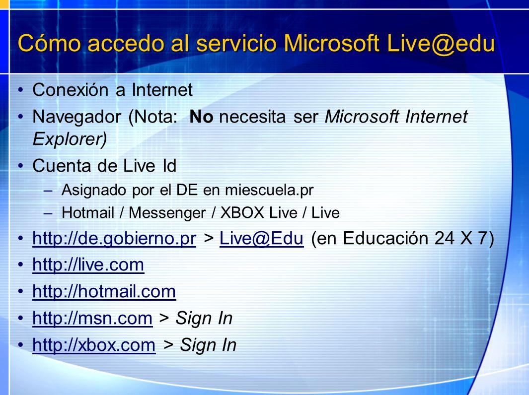 Cómo accedo al servicio Microsoft Live@edu Conexión a Internet Navegador (Nota: No necesita ser Microsoft Internet Explorer) Cuenta de Live Id –Asigna