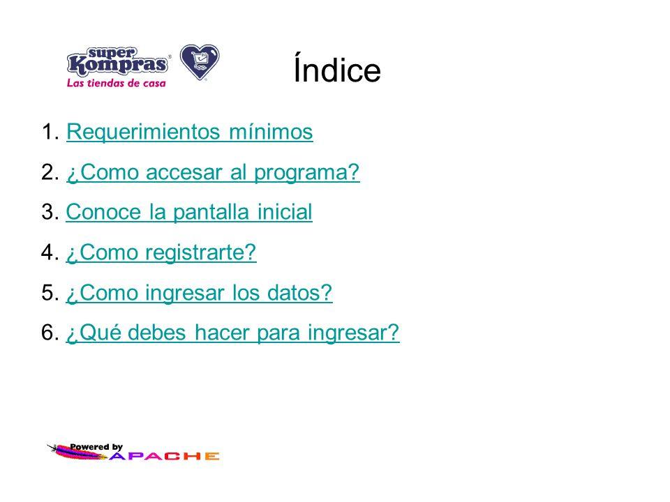 Índice 1.Requerimientos mínimosRequerimientos mínimos 2.¿Como accesar al programa?¿Como accesar al programa? 3. Conoce la pantalla inicialConoce la pa