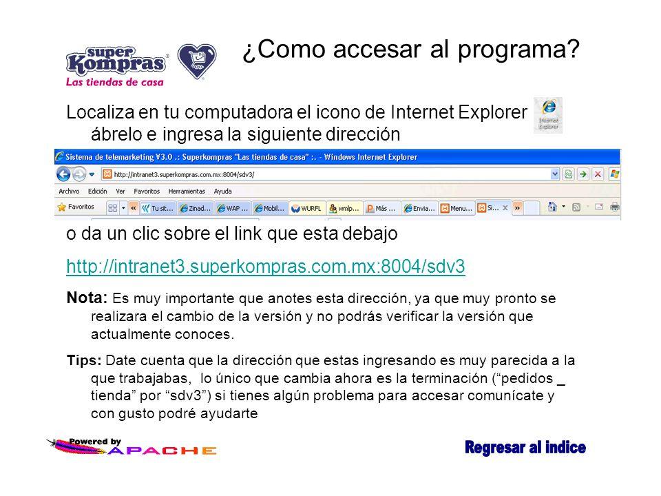 ¿Como accesar al programa? Localiza en tu computadora el icono de Internet Explorer ábrelo e ingresa la siguiente dirección o da un clic sobre el link