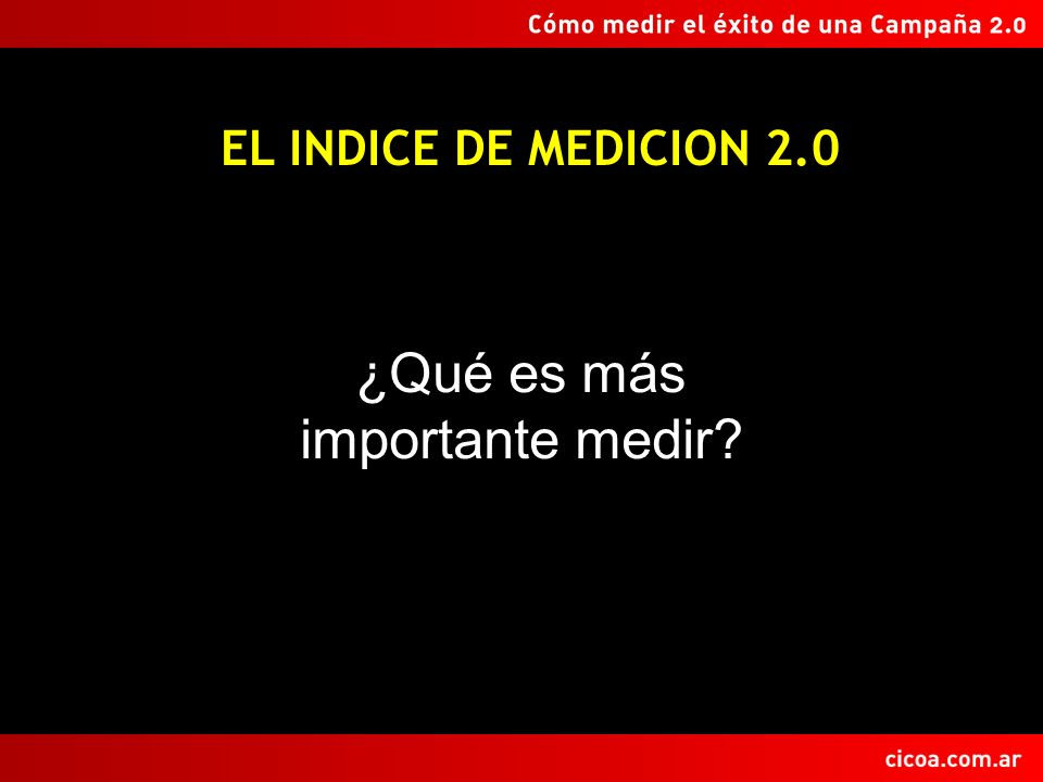 EL INDICE DE MEDICION 2.0 ¿Qué es más importante medir