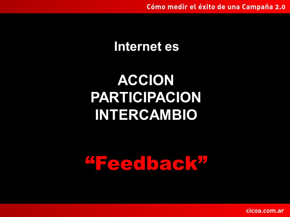 Internet es ACCION PARTICIPACION INTERCAMBIO Feedback
