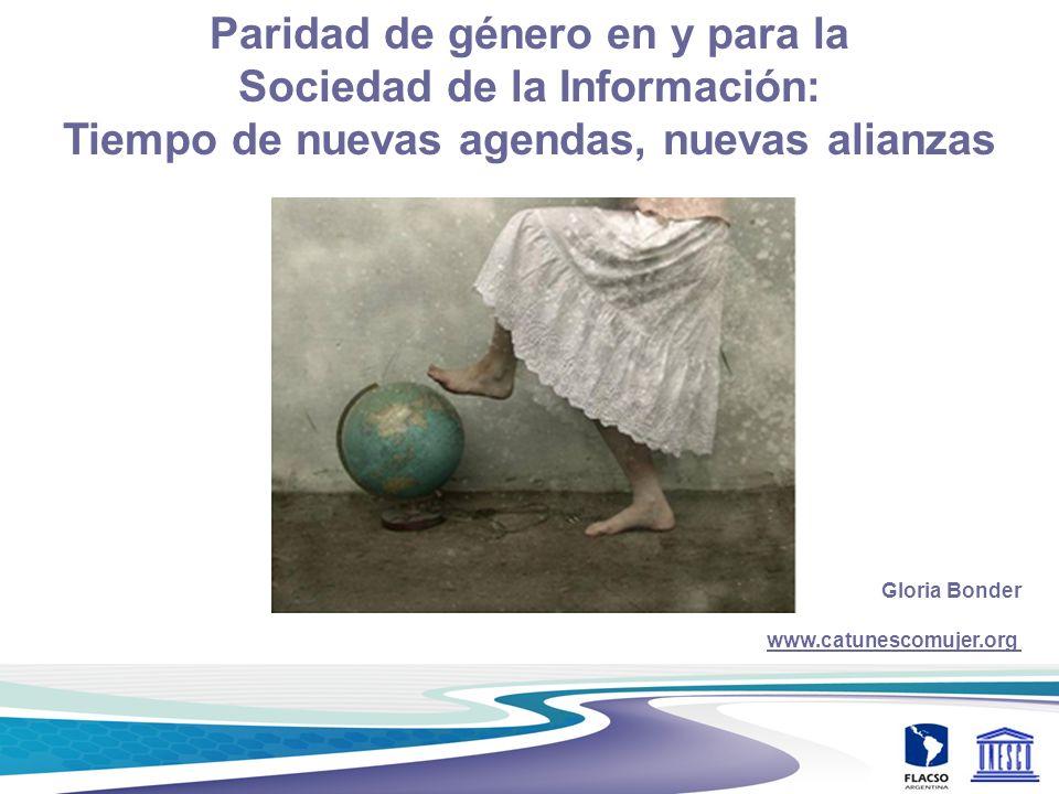 Gloria Bonder www.catunescomujer.org Paridad de género en y para la Sociedad de la Información: Tiempo de nuevas agendas, nuevas alianzas GK3 – Decemb