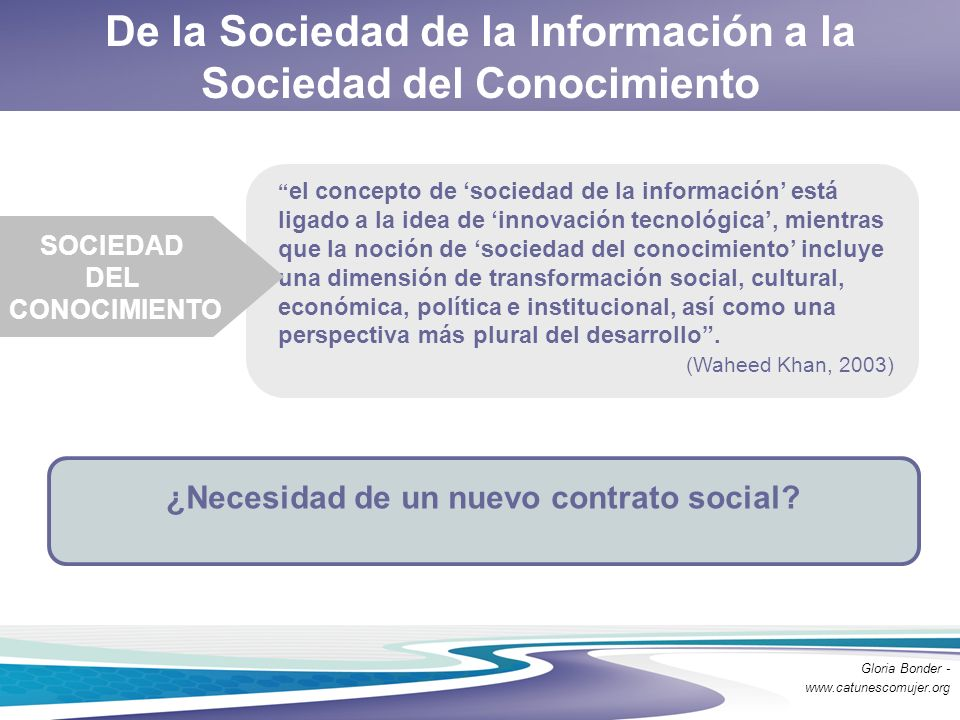 De la Sociedad de la Información a la Sociedad del Conocimiento el concepto de sociedad de la información está ligado a la idea de innovación tecnológ
