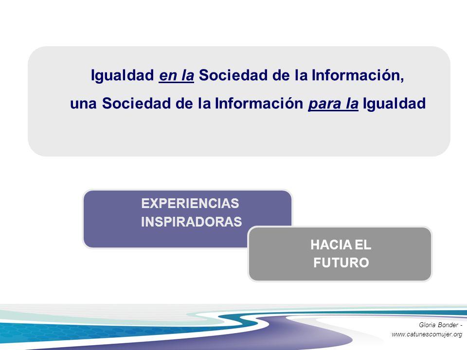 Igualdad en la Sociedad de la Información, una Sociedad de la Información para la Igualdad EXPERIENCIAS INSPIRADORAS HACIA EL FUTURO