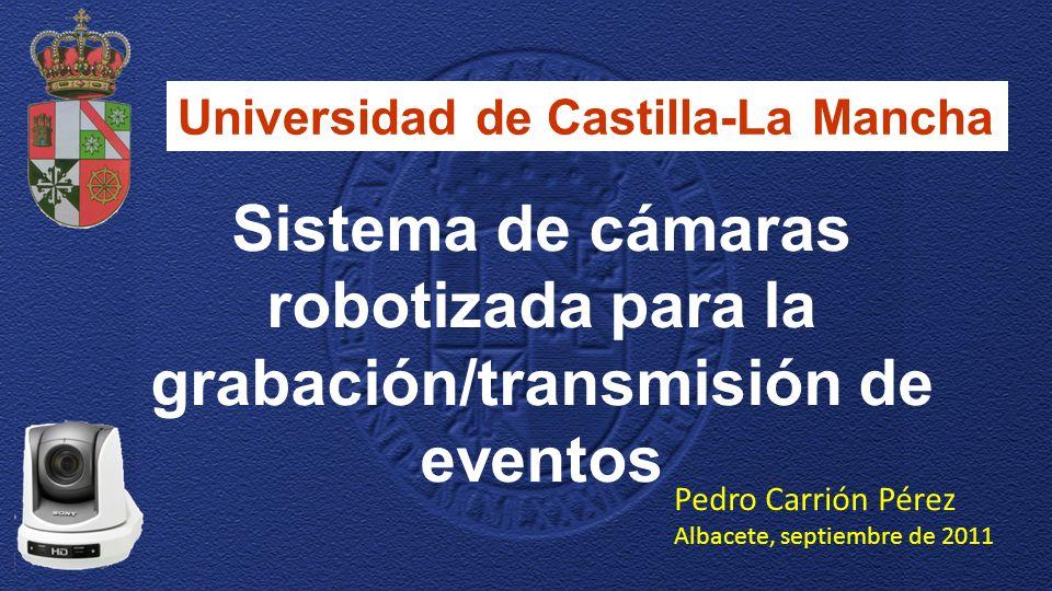 Universidad de Castilla-La Mancha Sistema de cámaras robotizada para la grabación/transmisión de eventos Pedro Carrión Pérez Albacete, septiembre de 2