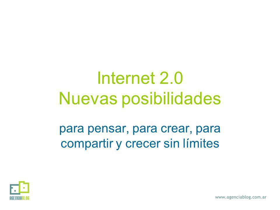 Internet 2.0 Nuevas posibilidades para pensar, para crear, para compartir y crecer sin límites