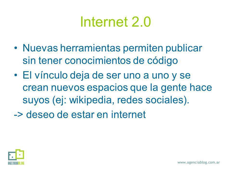 Internet 2.0 Nuevas herramientas permiten publicar sin tener conocimientos de código El vínculo deja de ser uno a uno y se crean nuevos espacios que la gente hace suyos (ej: wikipedia, redes sociales).