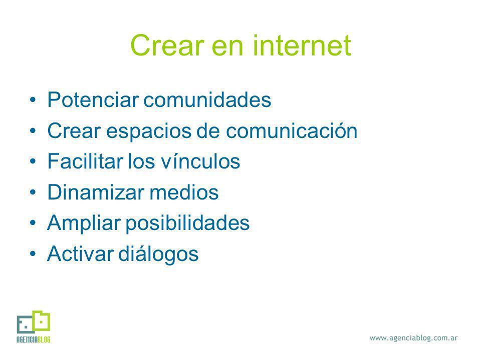 Crear en internet Potenciar comunidades Crear espacios de comunicación Facilitar los vínculos Dinamizar medios Ampliar posibilidades Activar diálogos